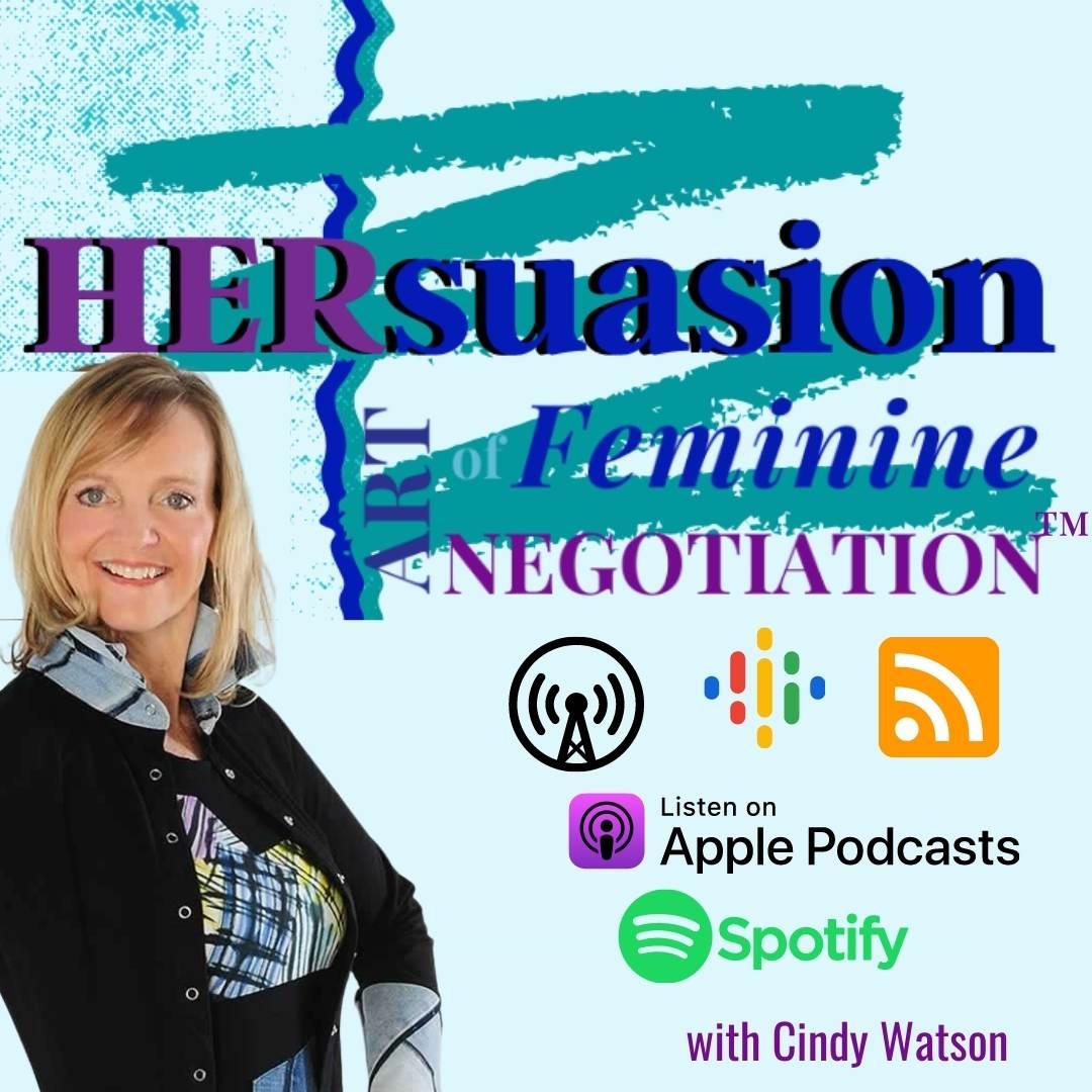 HERSuasion-art-feminine-negotiation™-podcast-with-Cindy Watson